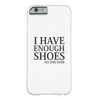 I Have Enough Shoes Barely There iPhone 6 Case