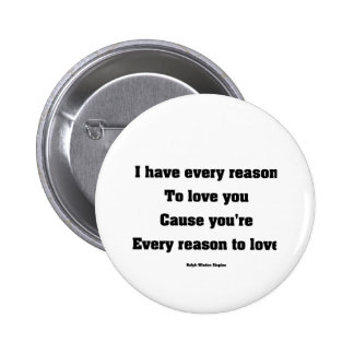 I have every reason to love you 6 cm round badge
