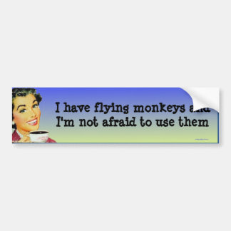 I have flying monkeys... bumper sticker