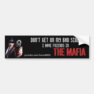 I have friends in the Mafia Bumper Sticker