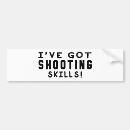 I Have Got Shooting Skills Bumper Stickers