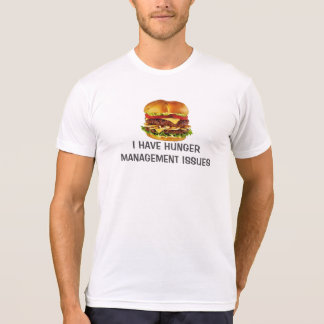 I Have Hunger Management Issues Cheeseburger T-Shirt