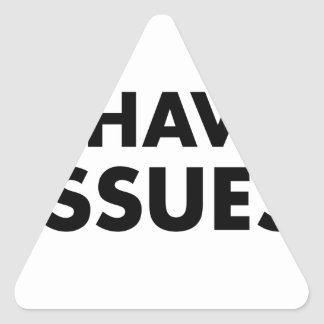 I Have Issues Triangle Sticker