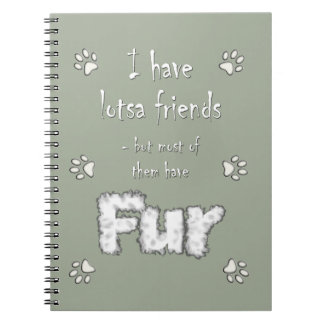 I have lotsa friends - fur friends! notebook