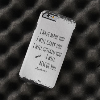 I have made you; I will carry you Bible Verse Tough iPhone 6 Case