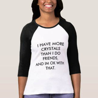I HAVE MORE CRYSTALS THAN FRIENDS 3/4 BASEBALL TEE