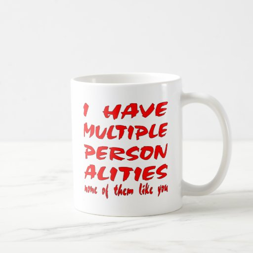 I Have Multiple Personalities None Of Them Like U Coffee Mugs