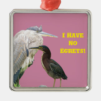 I Have No Egrets! Metal Ornament