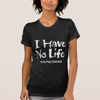 I Have No Life (Basketball) T-shirt
