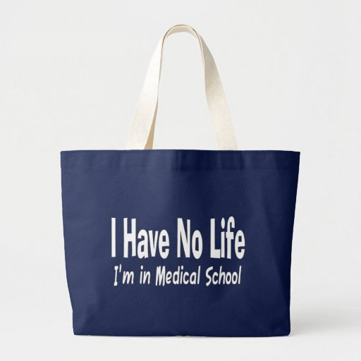 I Have No Life  Im In Medical School Funny Bags