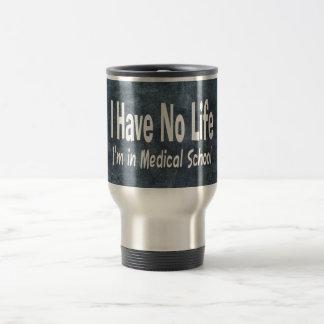 I Have No Life  Im In Medical School Funny Travel Mug