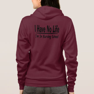 I Have No Life  Im In Nursing School Funny Hoodie