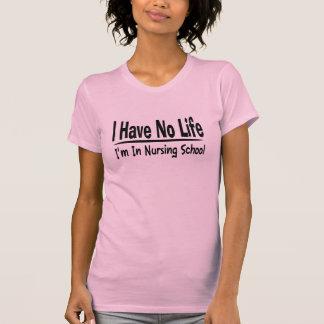 I Have No Life  Im In Nursing School Funny T-Shirt