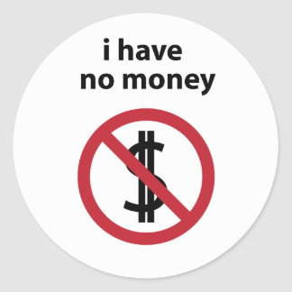 """i have no money"" Sticker"