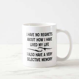 I Have No Regrets About How I Have Lived My Life Coffee Mug