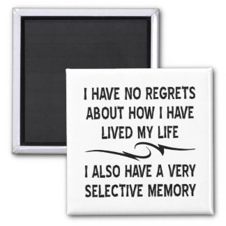 I Have No Regrets About How I Have Lived My Life Magnet