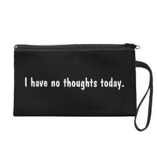 I have no thoughts today. Saying. Wristlet Clutch