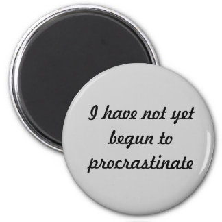 I have not yet begun to procrastinate magnet