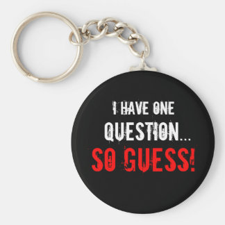 """I Have One Question..."" Basic Round Button Key Ring"