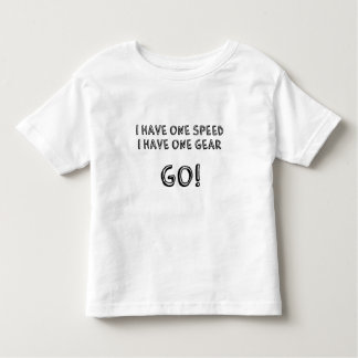 I have one Speed, GO Toddler T-Shirt