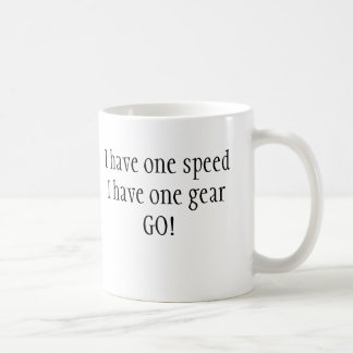 I have one speedI have one gearGO! Coffee Mug