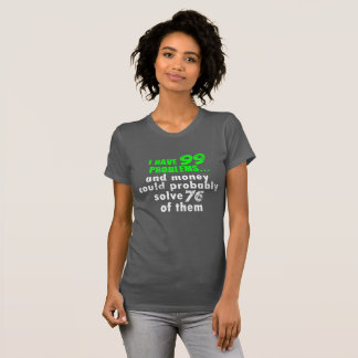 I Have Problems And Money Could Solve Shirt