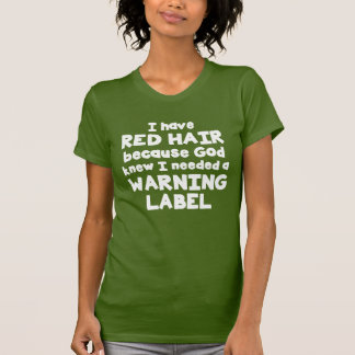 I Have Red Hair- God Knew I Needed A Warning Label T-Shirt