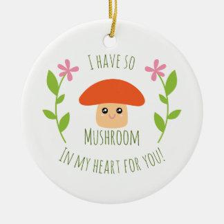 I Have So Mushroom In My Heart For You Pun Humor Ceramic Ornament