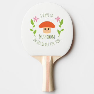 I Have So Mushroom In My Heart For You Pun Humor Ping Pong Paddle