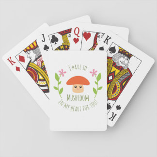 I Have So Mushroom In My Heart For You Pun Humor Playing Cards