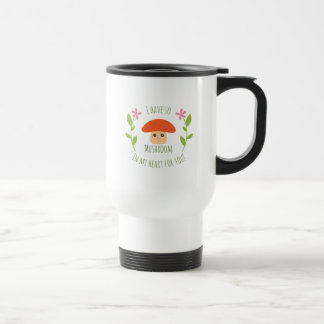 I Have So Mushroom In My Heart For You Pun Humor Travel Mug