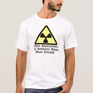 I Have Superpowers The Radiation Keeps Them T-Shirt