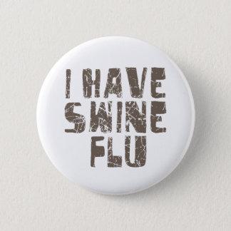 i have swine flu 6 cm round badge