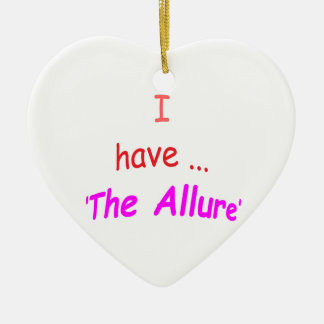 I Have the Allure Ceramic Ornament