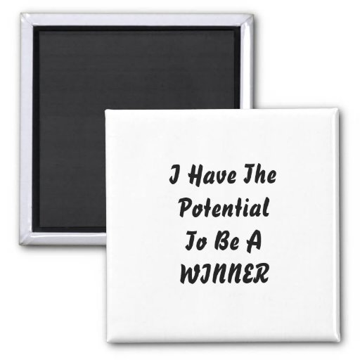 I have The Potential To Be A Winner. Black White Magnets