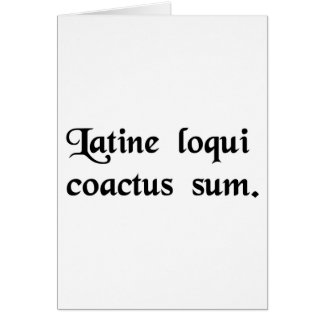 I have this compulsion to speak Latin. Greeting Card