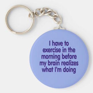 I have to exercise in the morning... basic round button key ring