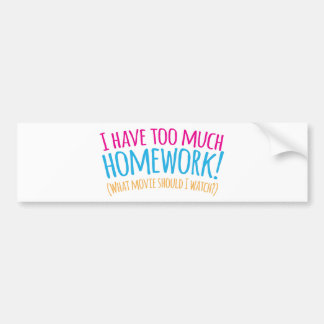 I have too much Homework! (What movie should I Bumper Stickers