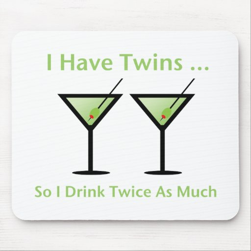 I Have Twins, So I Drink Twice As Much Mouse Mat