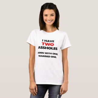 I Have Two A**Holes (Married) T-Shirt