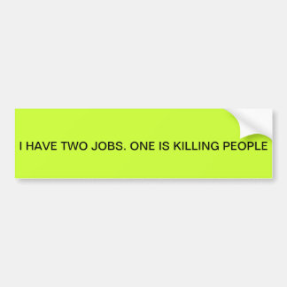 """I HAVE TWO JOBS. KILLING PEOPLE IS ONE"" BUMPER BUMPER STICKER"