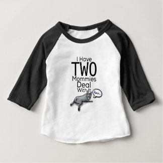 I Have Two Mommies... Deal With It Baby T-Shirt