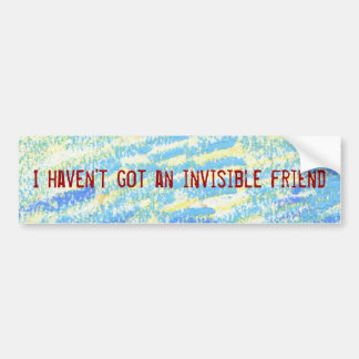 I haven't got an invisible friend sticker bumper sticker