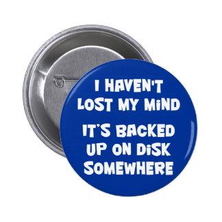 I haven't lost my mind. 6 cm round badge