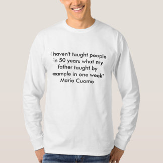 I haven't taught people in 50 years what my fat... T-Shirt