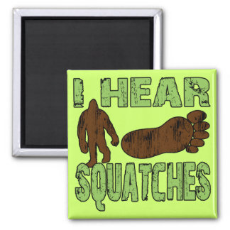 I Hear Squatches Square Magnet