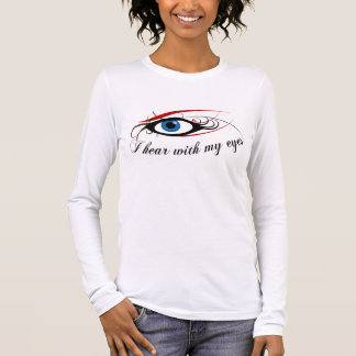 """I hear with my eyes"" ladies long sleeve fitted. Long Sleeve T-Shirt"