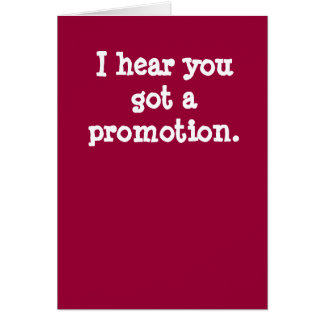 I hear you got a promotion. card