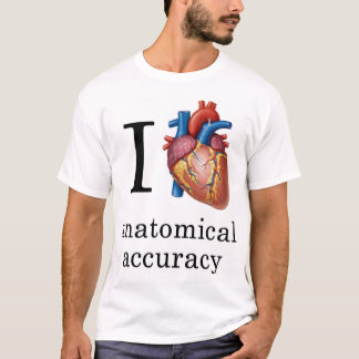 I Heart Anatomical Accuracy T-Shirt