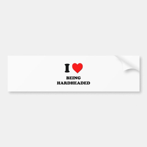 I Heart Being Hardheaded Bumper Stickers